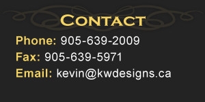 Contact | Phone: 905-639-2009 Fax: 905-639-5971 Email: kevin@kwdesigns.ca